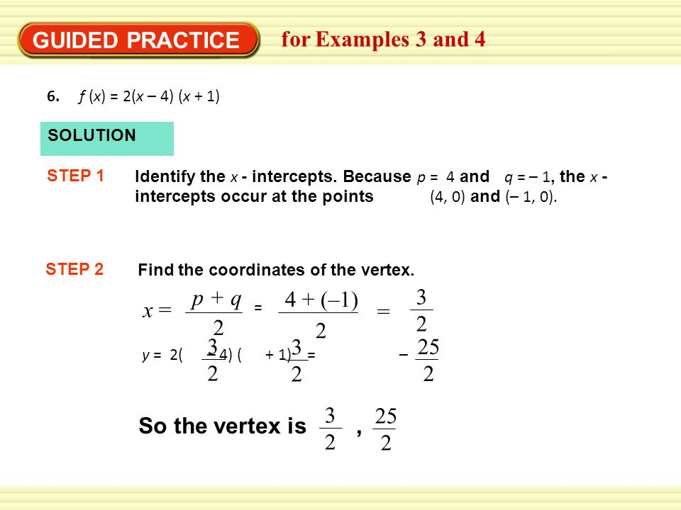 GUIDED PRACTICE for Examples 3 and 4 p + q 3 2 4 + (–1) x = = 2 3 2