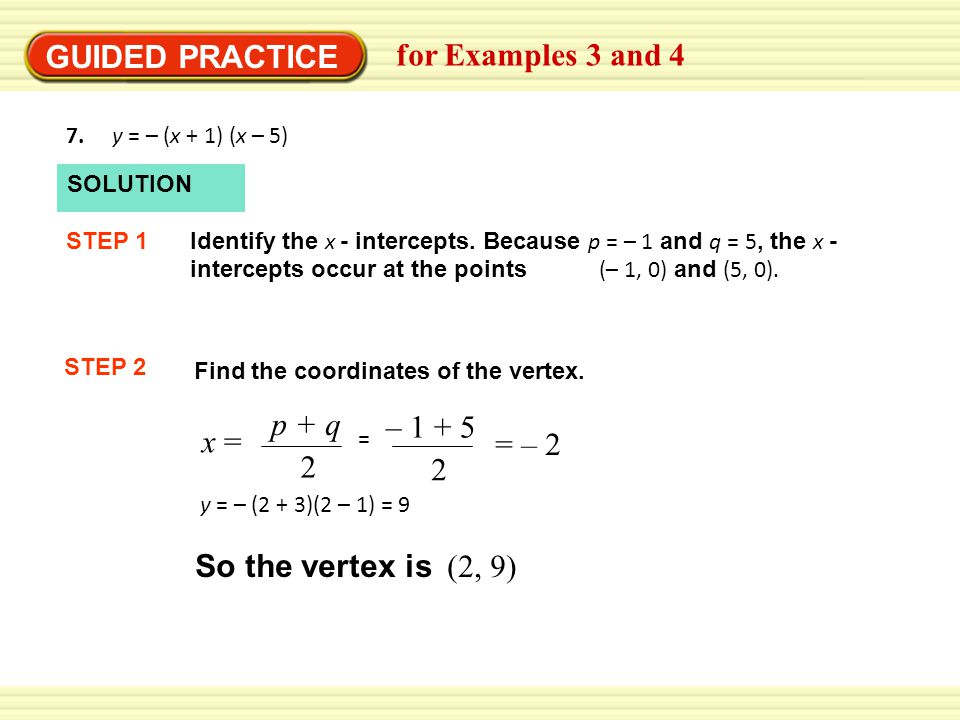 GUIDED PRACTICE for Examples 3 and 4 p + q – 1 + 5 x = = – 2 2