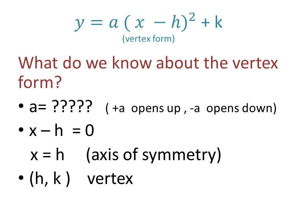 𝑦=𝑎 ( 𝑥 −ℎ) 2 + k (vertex form)