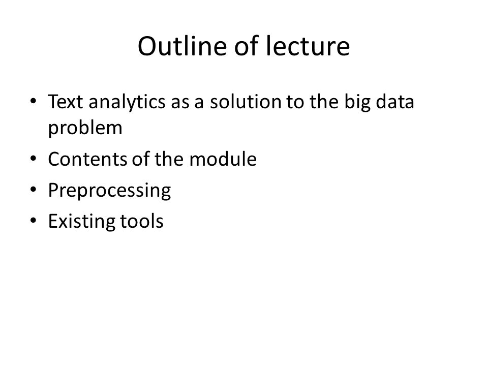 Outline of lecture Text analytics as a solution to the big data problem. Contents of the module. Preprocessing.