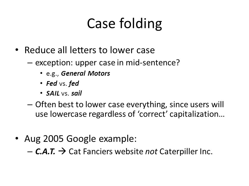 Case folding Reduce all letters to lower case Aug 2005 Google example: