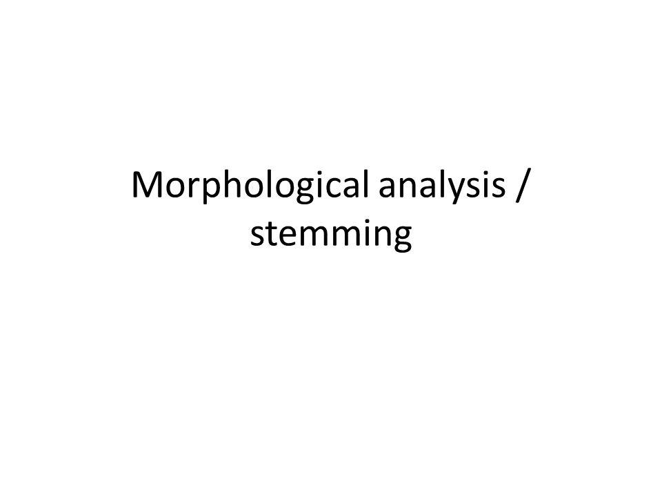 Morphological analysis / stemming