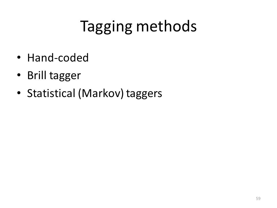 Tagging methods Hand-coded Brill tagger Statistical (Markov) taggers