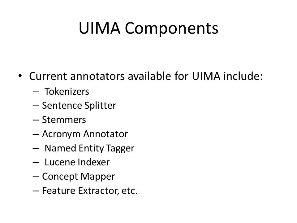 UIMA Components Current annotators available for UIMA include: