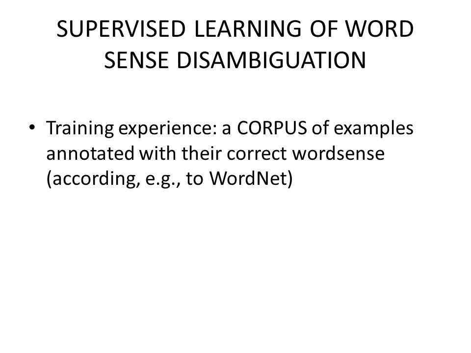 SUPERVISED LEARNING OF WORD SENSE DISAMBIGUATION