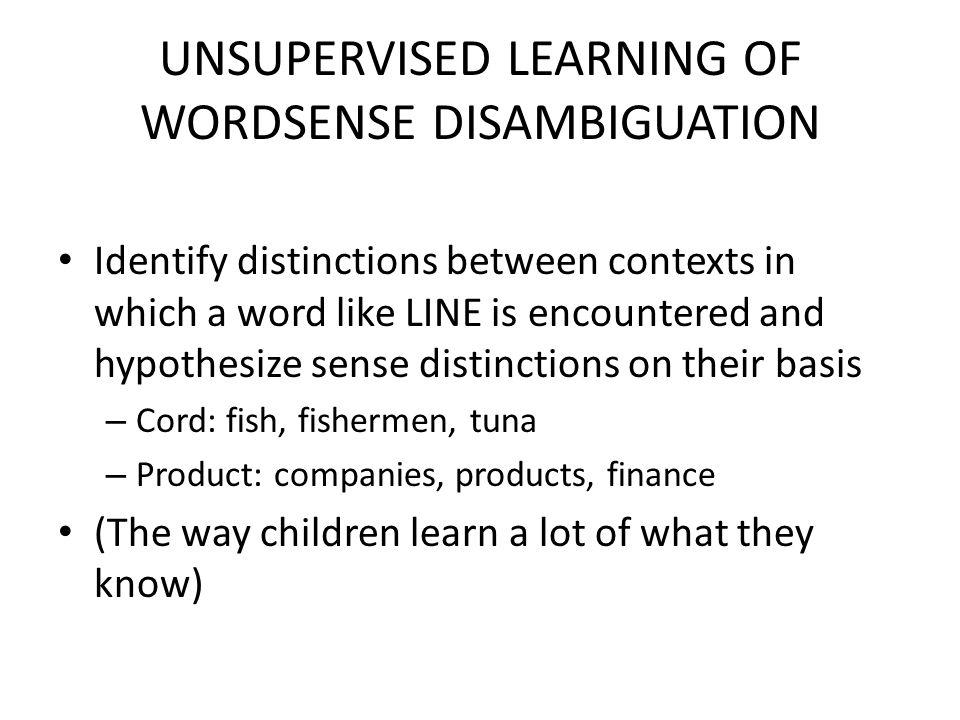 UNSUPERVISED LEARNING OF WORDSENSE DISAMBIGUATION
