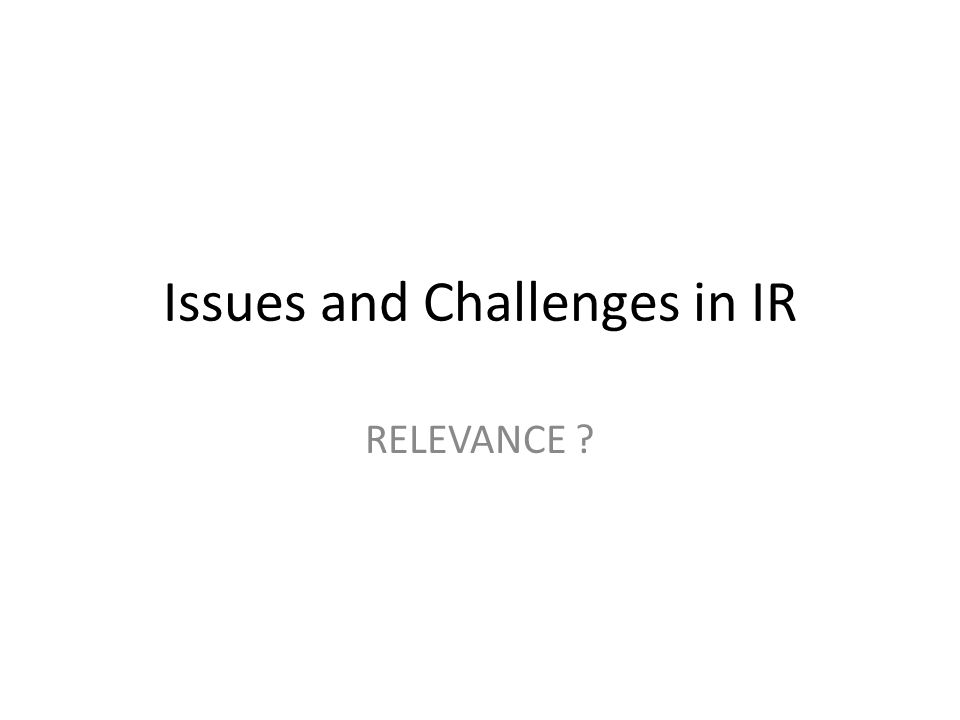 Issues and Challenges in IR