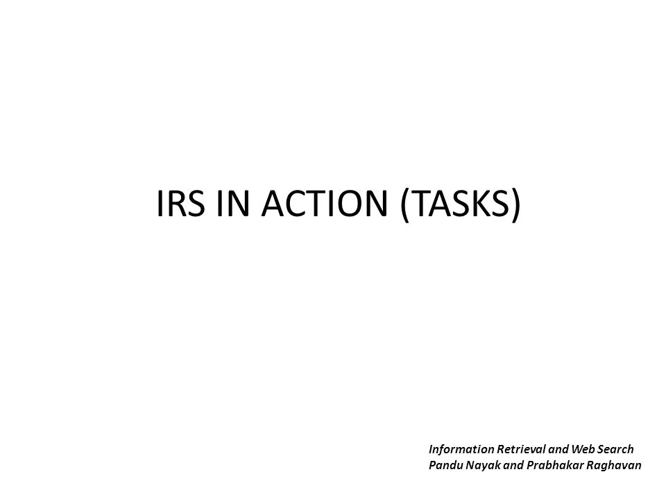 IRS IN ACTION (TASKS) Information Retrieval and Web Search