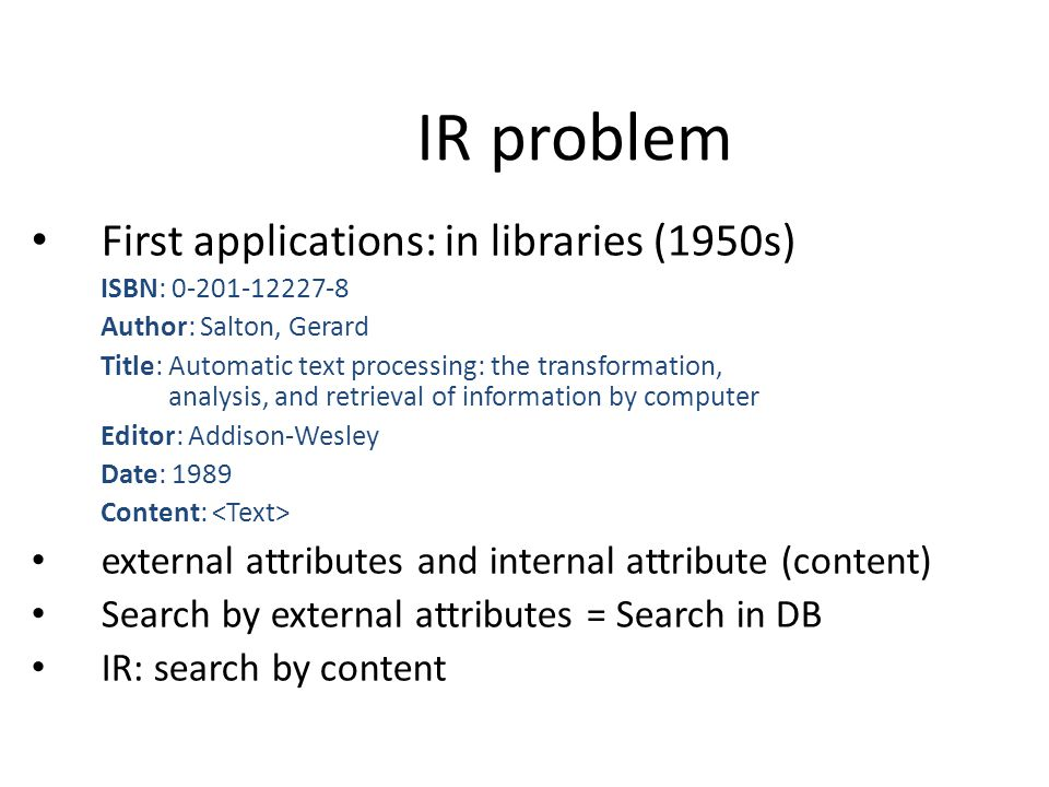 IR problem First applications: in libraries (1950s)