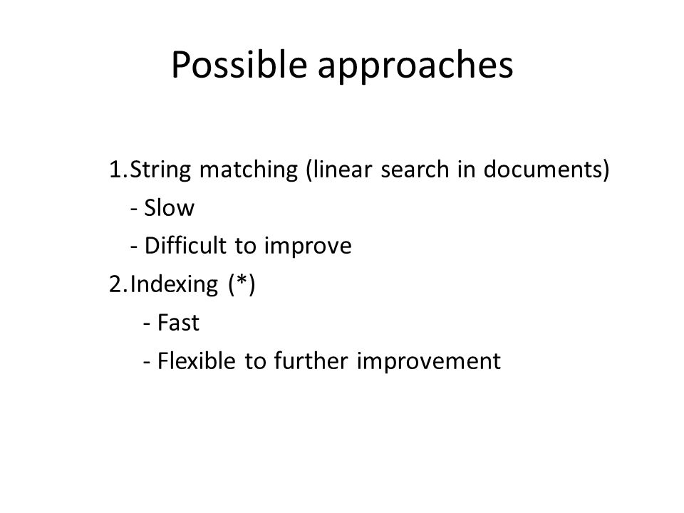 Possible approaches 1. String matching (linear search in documents)