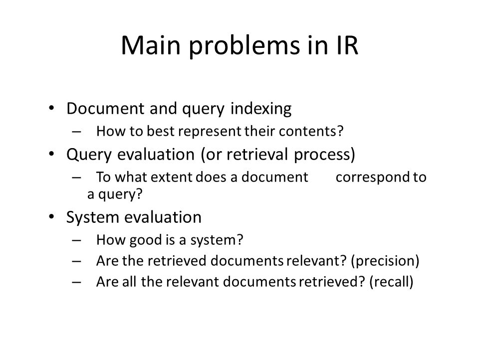 Main problems in IR Document and query indexing