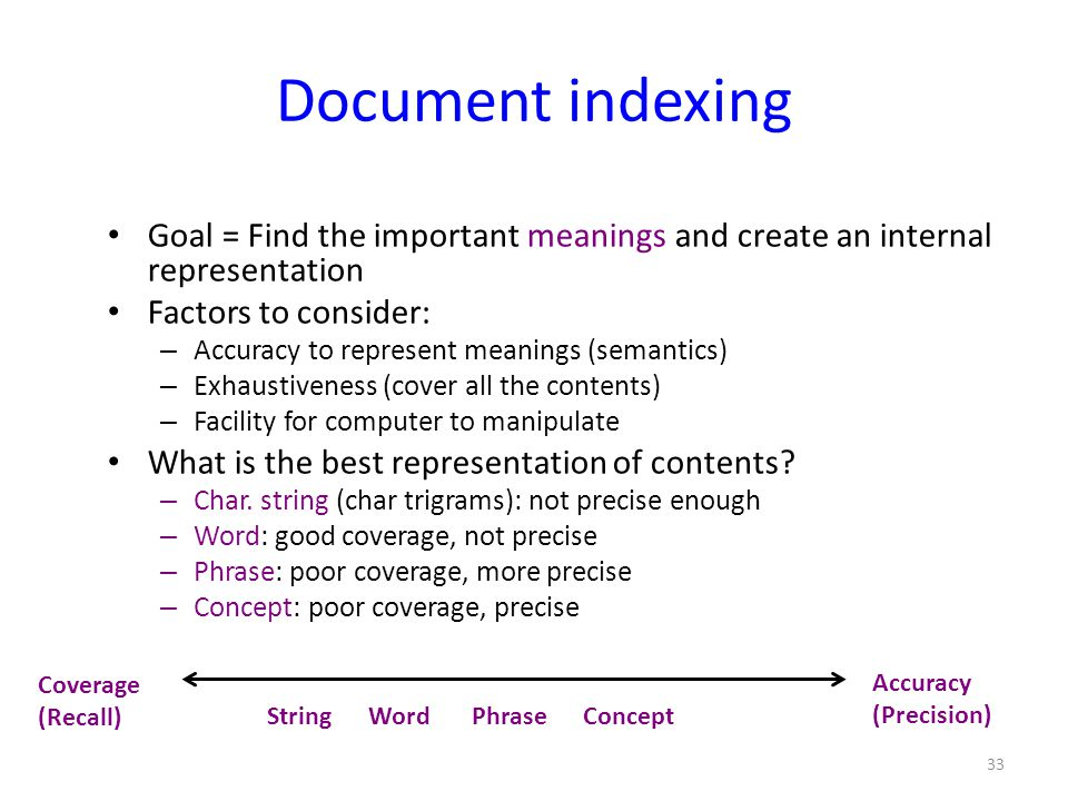 Document indexing Goal = Find the important meanings and create an internal representation. Factors to consider: