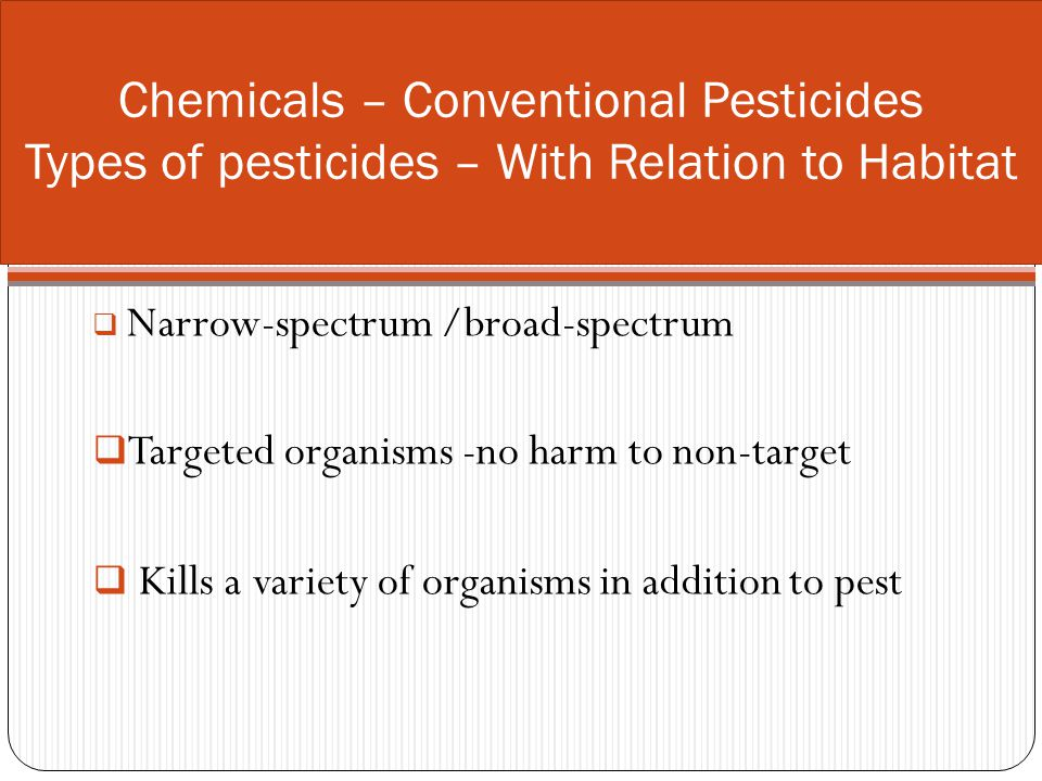 Chemicals – Conventional Pesticides Types of pesticides – With Relation to Habitat