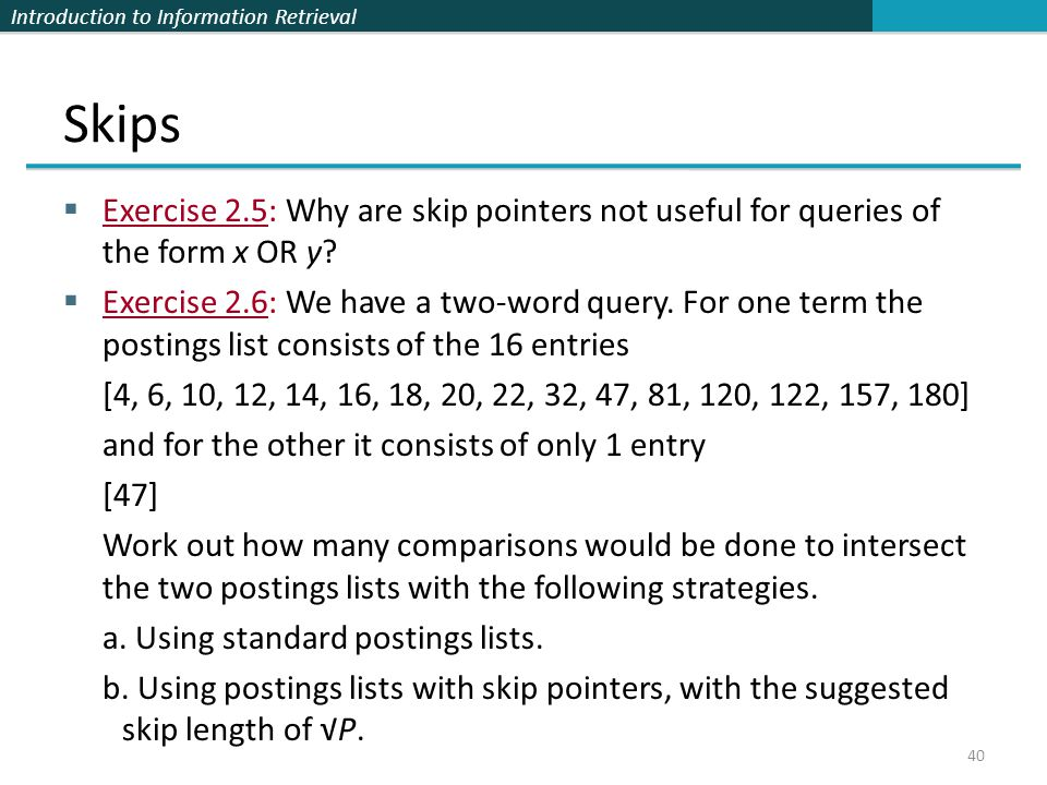 Skips Exercise 2.5: Why are skip pointers not useful for queries of the form x OR y