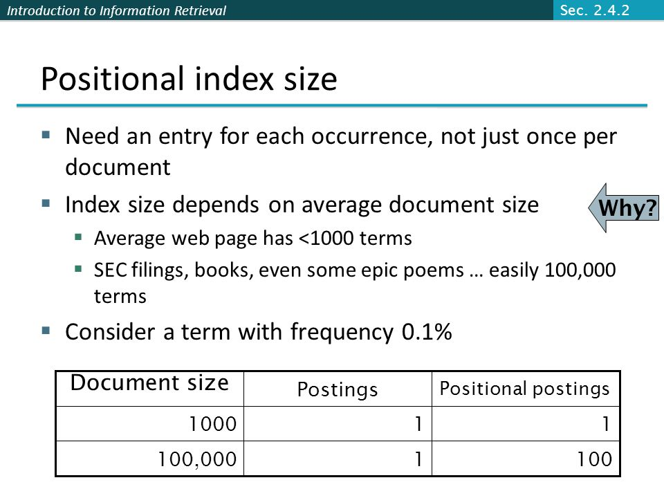 Sec. 2.4.2 Positional index size. Need an entry for each occurrence, not just once per document. Index size depends on average document size.