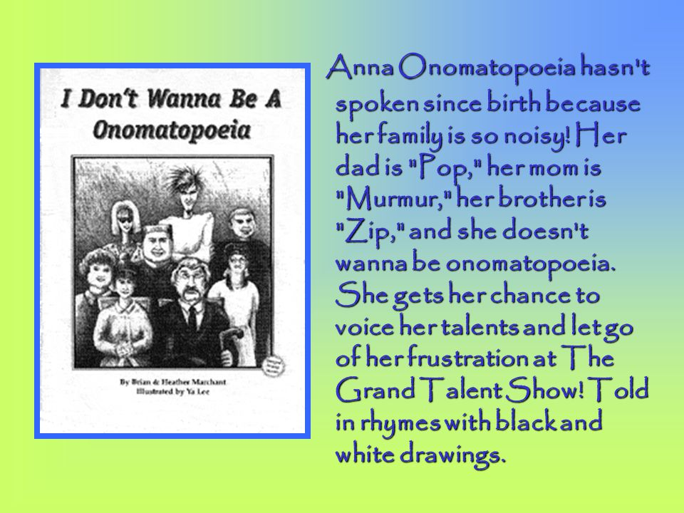 Anna Onomatopoeia hasn t spoken since birth because her family is so noisy.