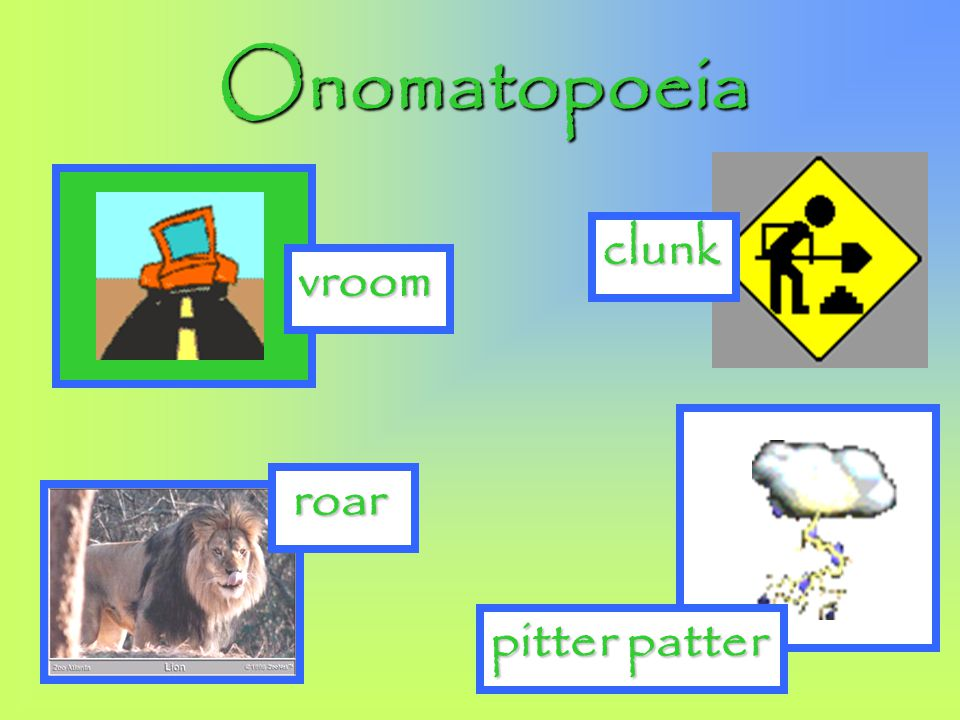 Onomatopoeia clunk vroom roar pitter patter