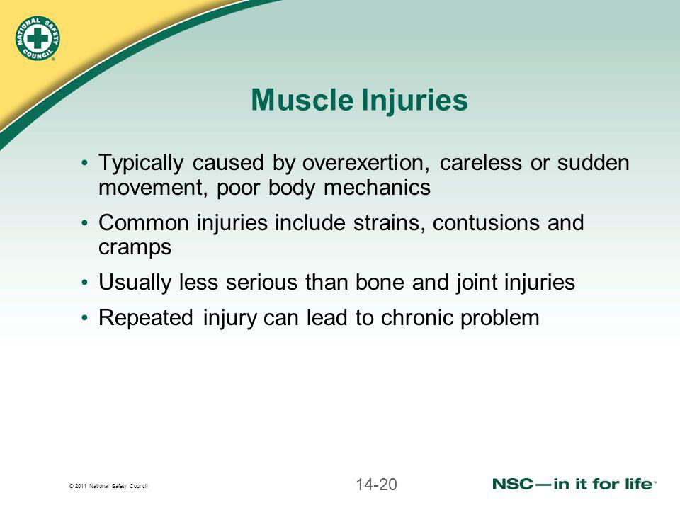 Muscle Injuries Typically caused by overexertion, careless or sudden movement, poor body mechanics.