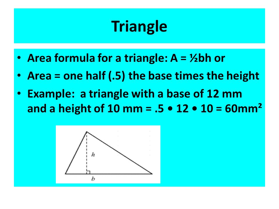 Triangle Area formula for a triangle: A = ½bh or