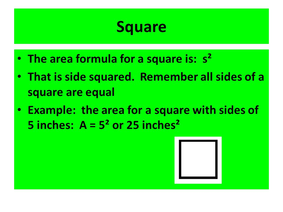 Square The area formula for a square is: s²
