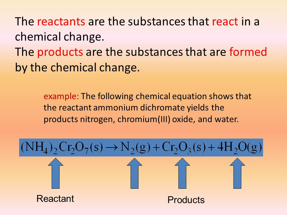 The reactants are the substances that react in a chemical change.