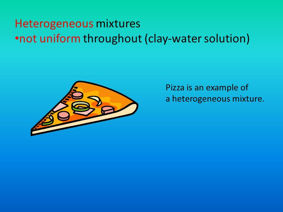 Heterogeneous mixtures not uniform throughout (clay-water solution)