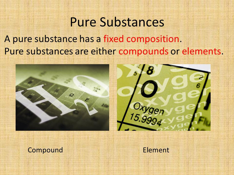 Pure Substances A pure substance has a fixed composition.