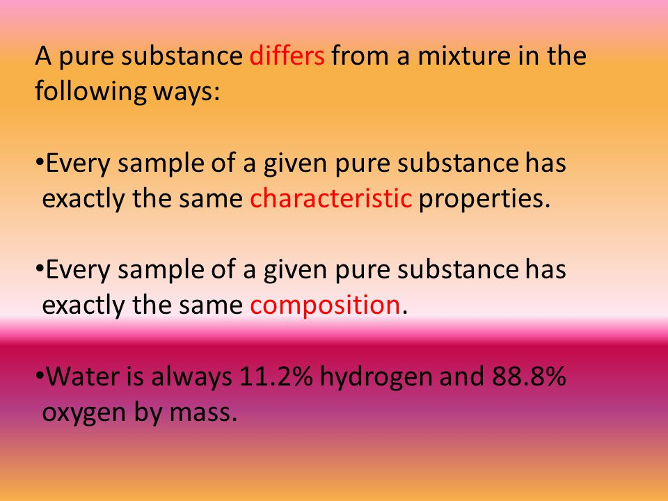 A pure substance differs from a mixture in the