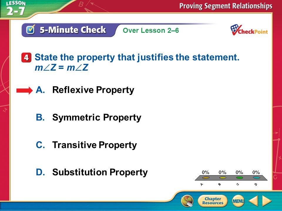 A B C D State the property that justifies the statement. mZ = mZ