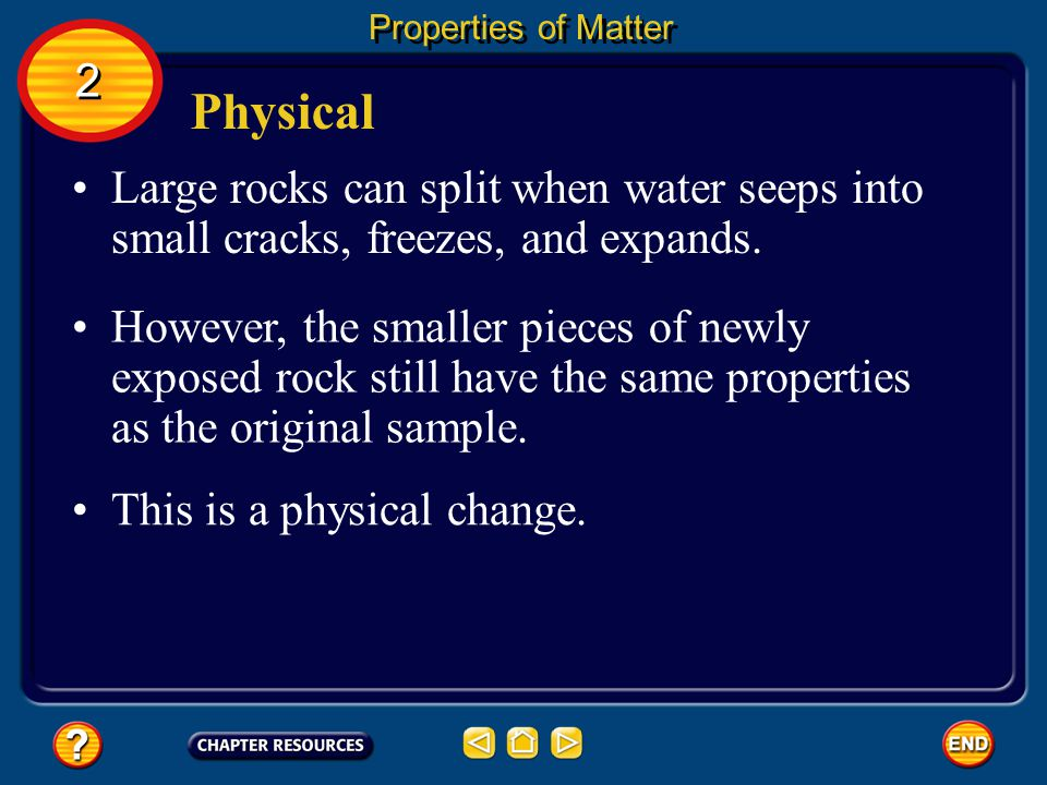 Properties of Matter 2. Physical. Large rocks can split when water seeps into small cracks, freezes, and expands.