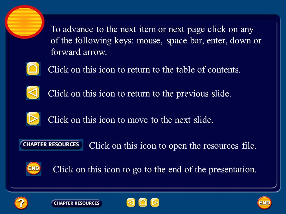 To advance to the next item or next page click on any of the following keys: mouse, space bar, enter, down or forward arrow.