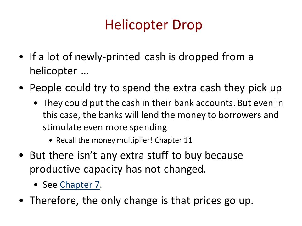 Helicopter Drop If a lot of newly-printed cash is dropped from a helicopter … People could try to spend the extra cash they pick up.