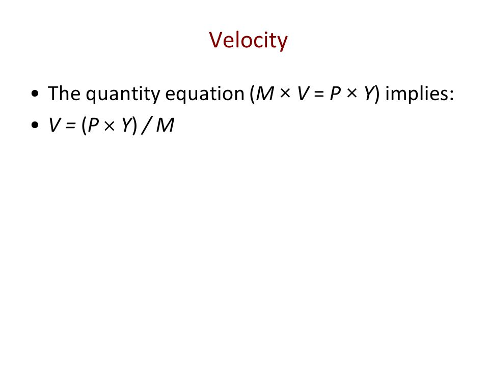 Velocity The quantity equation (M × V = P × Y) implies: