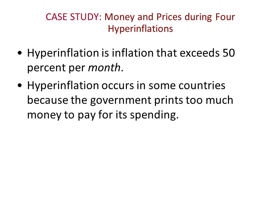 CASE STUDY: Money and Prices during Four Hyperinflations