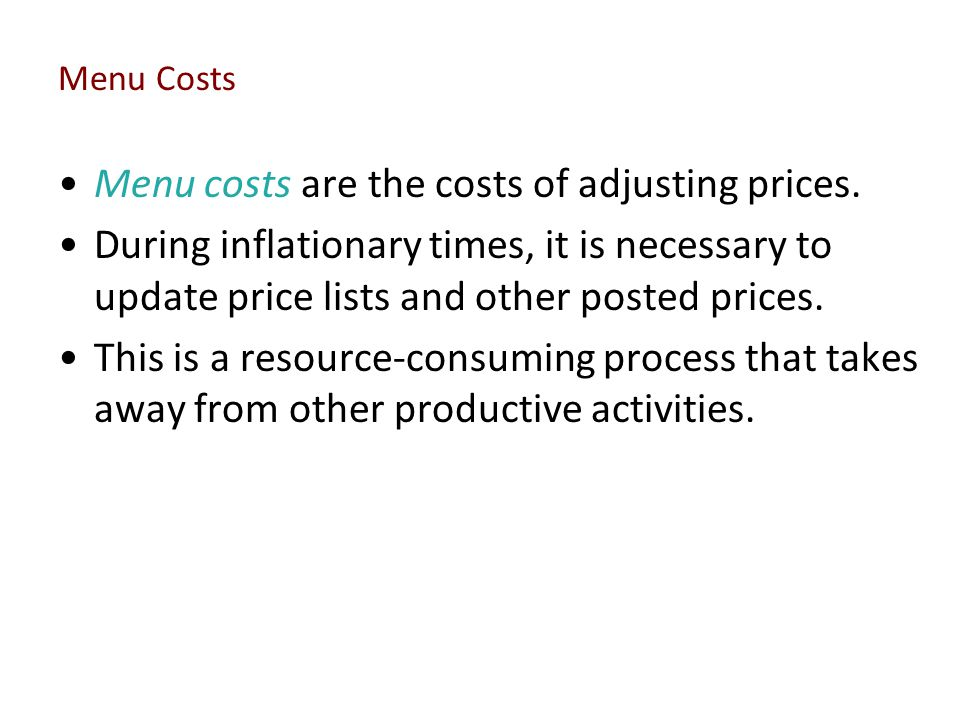 Menu costs are the costs of adjusting prices.