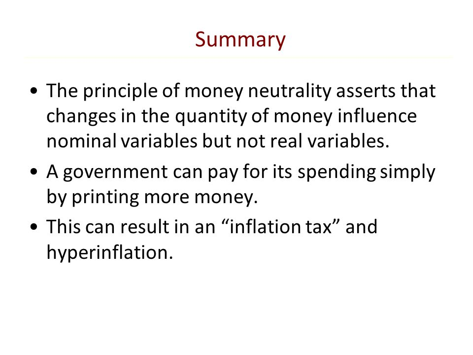 Summary The principle of money neutrality asserts that changes in the quantity of money influence nominal variables but not real variables.