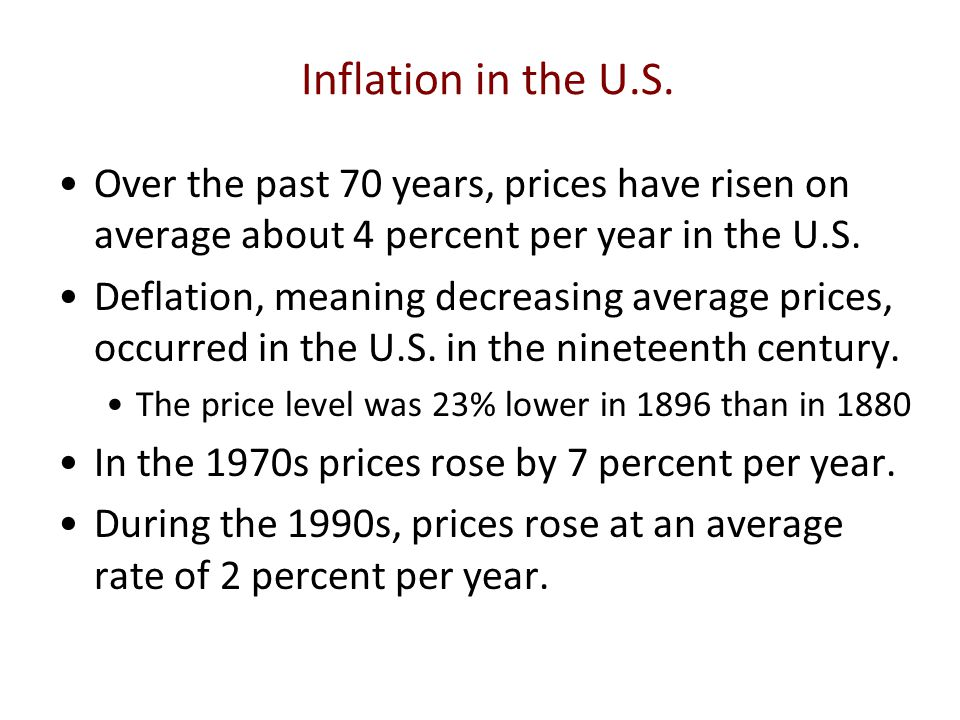 Inflation in the U.S. Over the past 70 years, prices have risen on average about 4 percent per year in the U.S.