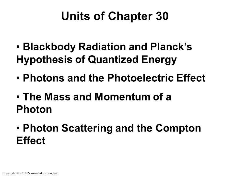 Units of Chapter 30 Blackbody Radiation and Planck's Hypothesis of Quantized Energy. Photons and the Photoelectric Effect.