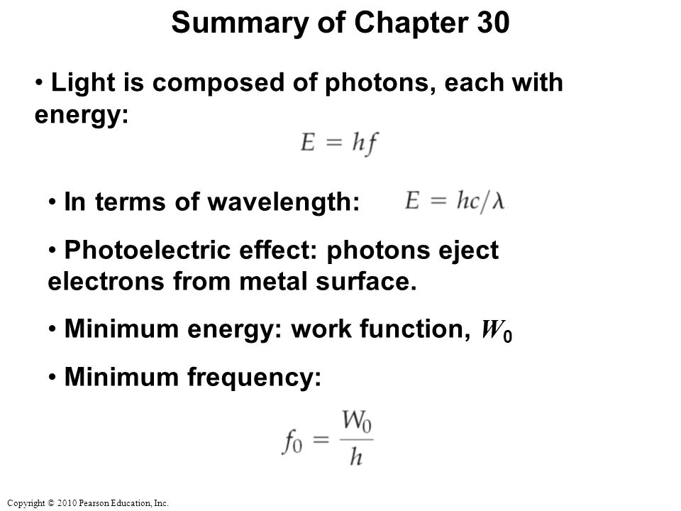 Summary of Chapter 30 Light is composed of photons, each with energy: