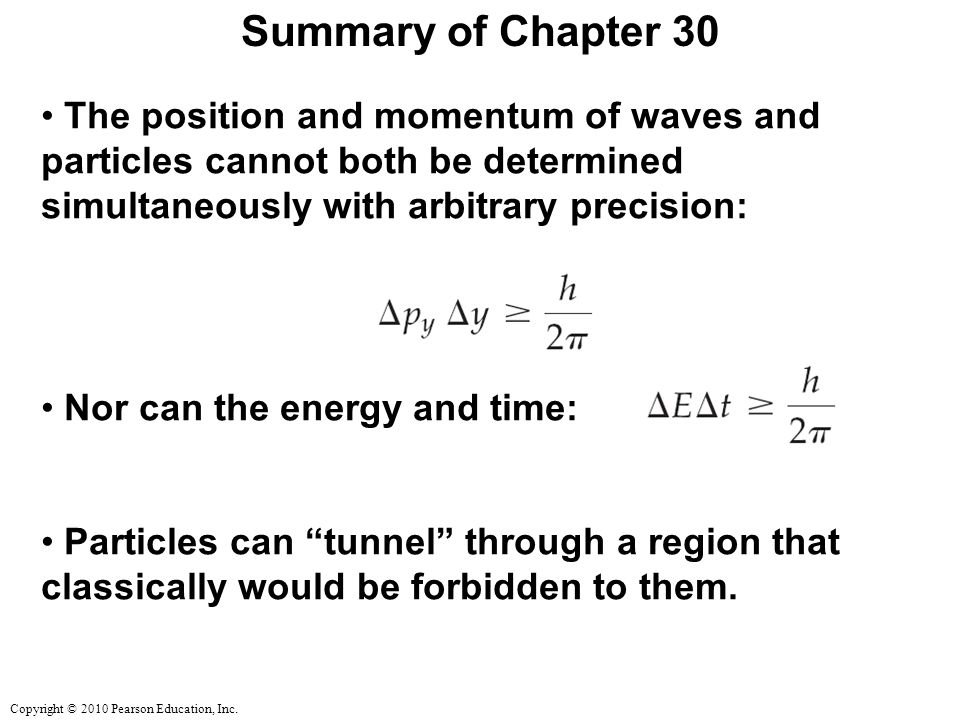 Summary of Chapter 30 The position and momentum of waves and particles cannot both be determined simultaneously with arbitrary precision: