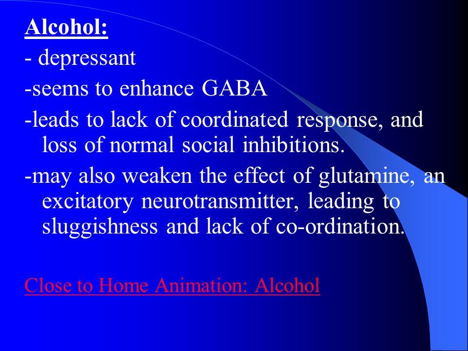Alcohol: - depressant -seems to enhance GABA