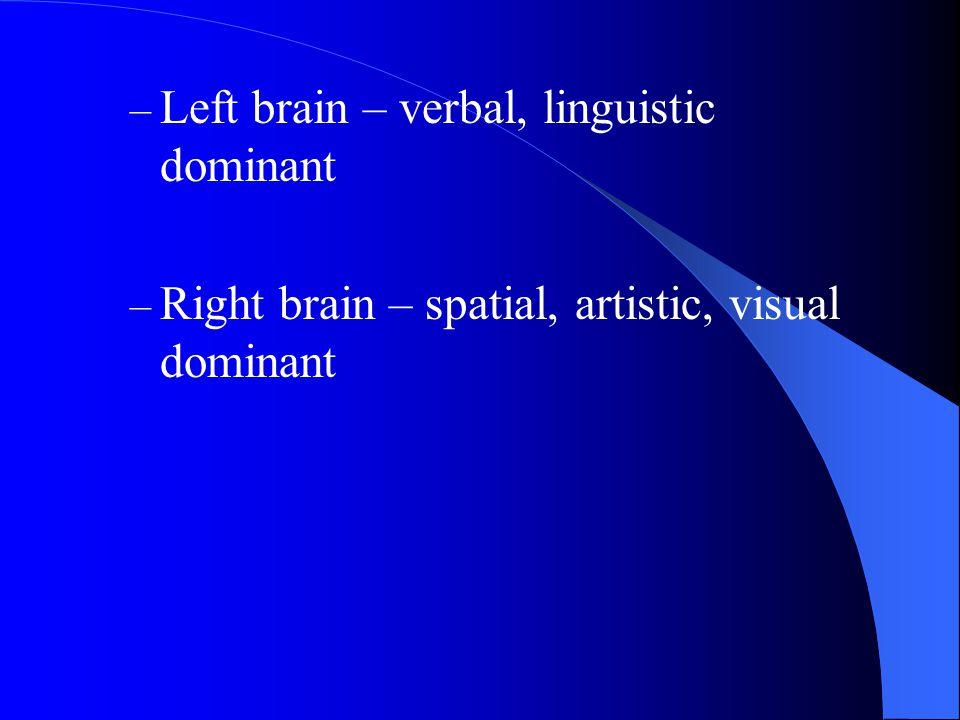 Left brain – verbal, linguistic dominant