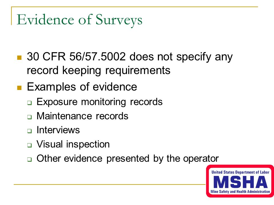 Evidence of Surveys 30 CFR 56/57.5002 does not specify any record keeping requirements. Examples of evidence.