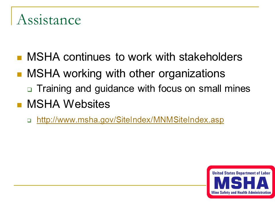 Assistance MSHA continues to work with stakeholders