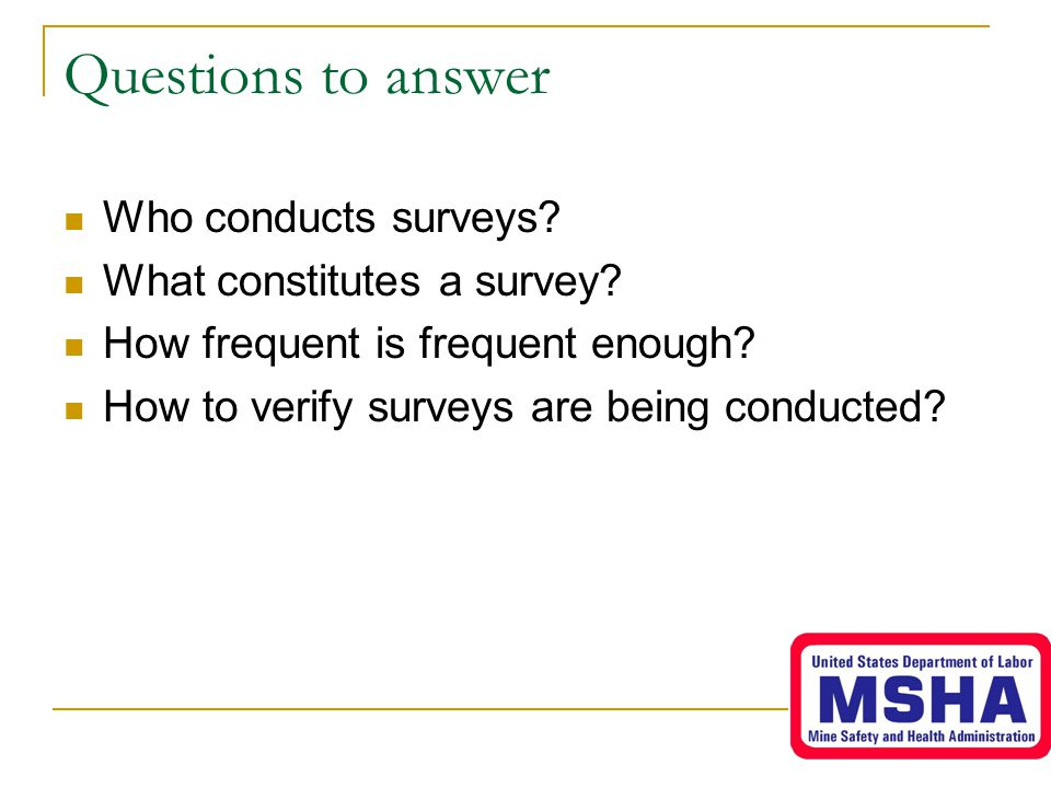 Questions to answer Who conducts surveys What constitutes a survey