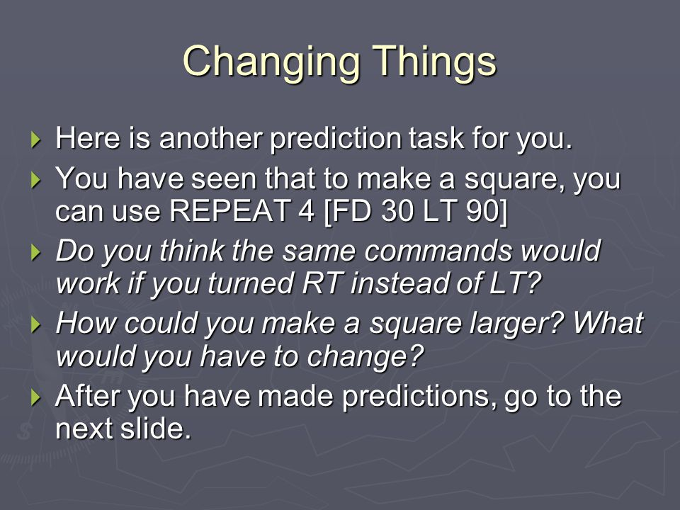 Changing Things Here is another prediction task for you.