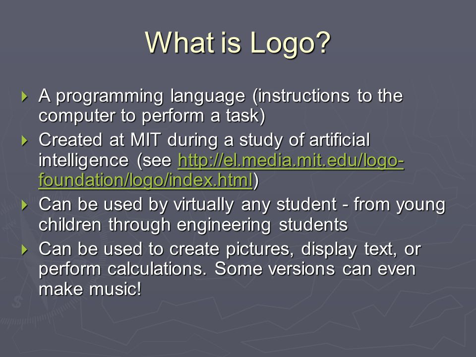 What is Logo A programming language (instructions to the computer to perform a task)
