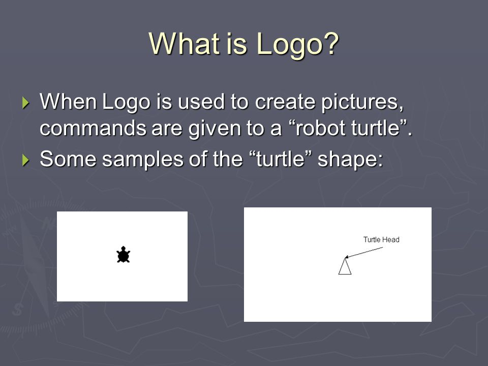 What is Logo. When Logo is used to create pictures, commands are given to a robot turtle .