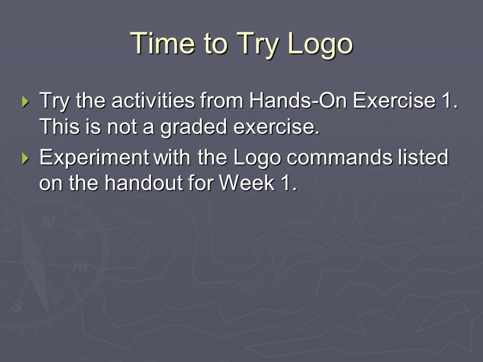 Time to Try Logo Try the activities from Hands-On Exercise 1. This is not a graded exercise.