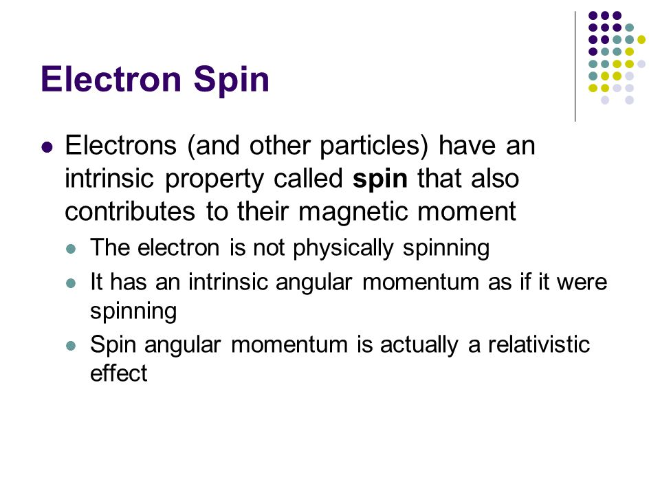 Electron Spin Electrons (and other particles) have an intrinsic property called spin that also contributes to their magnetic moment.